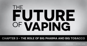 Big pharma big tobacco - future of vaping