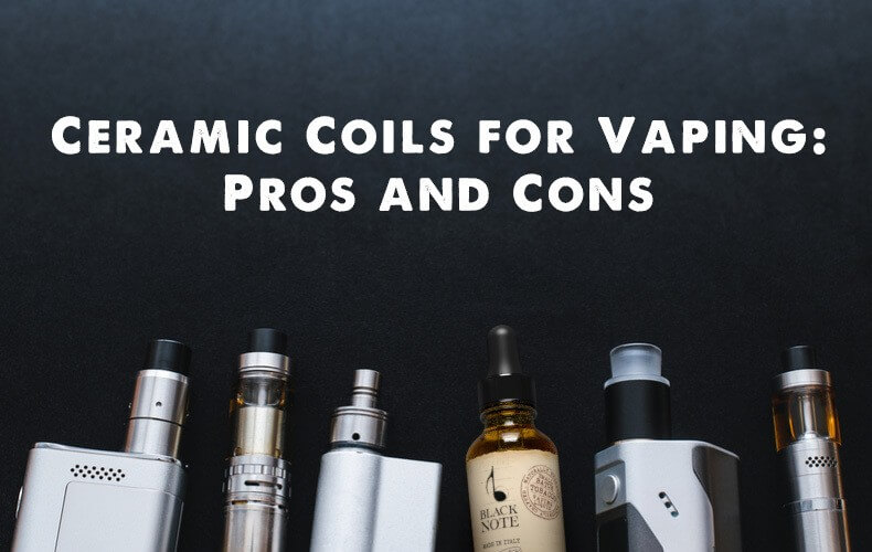 Ceramic Coils for Vaping: Pros and Cons - Black Note